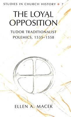 The Loyal Opposition: Tudor Traditionalist Polemics, 1535-1558 - Studies in Church History 7 (Hardback)