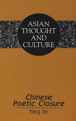 Chinese Poetic Closure - Asian Thought and Culture 10 (Paperback)