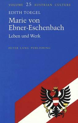 Marie von Ebner-Eschenbach: Leben und Werk - Austrian Culture 25 (Hardback)