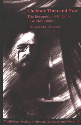 Chekhov Then and Now: The Reception of Chekhov in World Culture - Middlebury Studies in Russian Language and Literature 7 (Hardback)