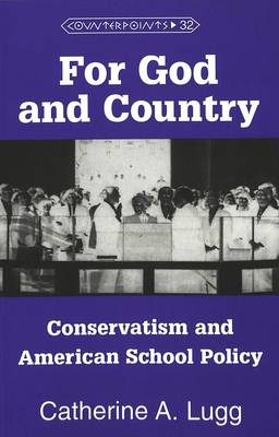 For God and Country: Conservatism and American School Policy - Counterpoints 32 (Paperback)