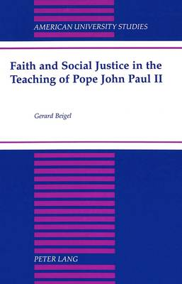Faith and Social Justice in the Teaching of Pope John Paul II - American University Studies, Series 7: Theology & Religion 191 (Hardback)