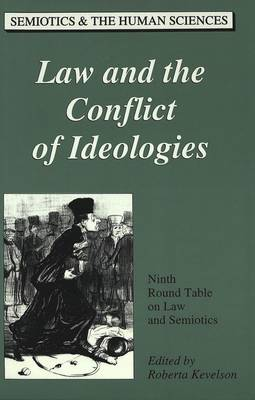Law and the Conflict of Ideologies: Ninth Round Table on Law and Semiotics - Semiotics and the Human Sciences 10 (Hardback)