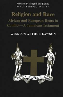Religion And Race: African and European Roots in Conflict - A Jamaican Testament - Research in Religion and Family Black Perspectives 4 (Paperback)
