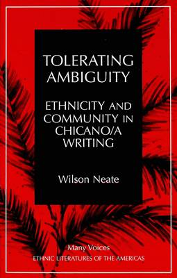 Tolerating Ambiguity: Ethnicity and Community in Chicano/a Writing - Many Voices Ethnic Literatures of the Americas 3 (Hardback)