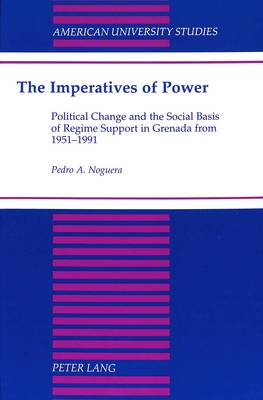 The Imperatives of Power: Political Change and the Social Basis of Regime Support in Grenada from 1951-1991 - American University Studies Series 21: Regional Studies 15 (Hardback)