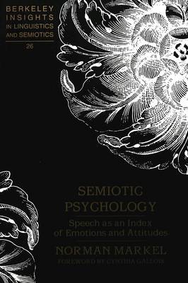 Semiotic Psychology: Speech as an Index of Emotions and Attitudes - Berkeley Insights in Linguistics and Semiotics 26 (Paperback)