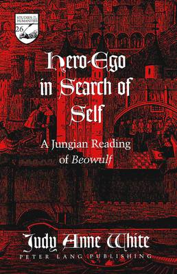 Hero-ego in Search of Self: A Jungian Reading of Beowulf - Studies in the Humanities Literature - Politics - Society 26 (Hardback)