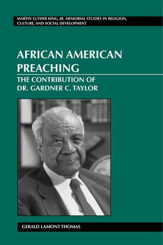 African American Preaching: The Contribution of Dr. Gardner C. Taylor - Martin Luther King Jr. Memorial Studies in Religion, Culture, and Social  Development 7 (Hardback)