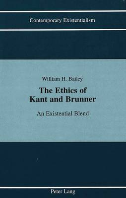 The Ethics of Kant and Brunner: An Existentialist Blend - Contemporary Existentialism 6 (Hardback)