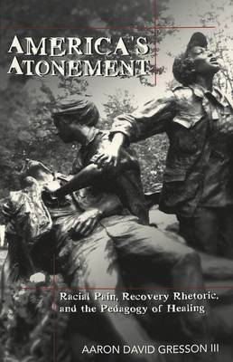 America's Atonement: Racial Pain, Recovery Rhetoric, and the Pedagogy of Healing - Counterpoints 34 (Paperback)