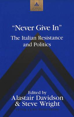 Never Give In: The Italian Resistance and Politics - Studies in Modern European History 22 (Hardback)