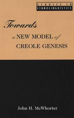 Towards a New Model of Creole Genesis - Studies in Ethnolinguistics 3 (Hardback)