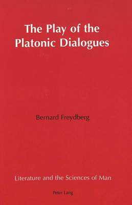 The Play of the Platonic Dialogues - Literature and the Sciences of Man 12 (Hardback)