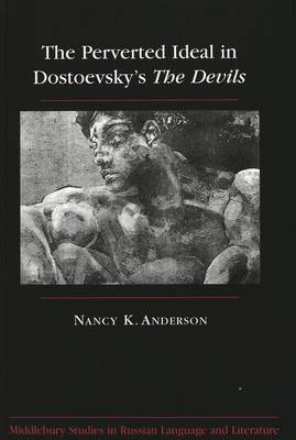 The Perverted Ideal in Dostoevsky's The Devils - Middlebury Studies in Russian Language and Literature 8 (Hardback)