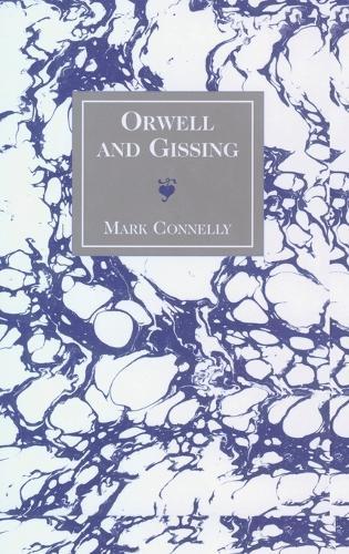 Orwell and Gissing - American University Studies Series 4: English Language and Literature 185 (Hardback)