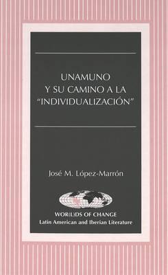 Unamuno y Su Camino a la Individualizacion - Wor(L)Ds of Change: Latin American and Iberian Literature 26 (Hardback)