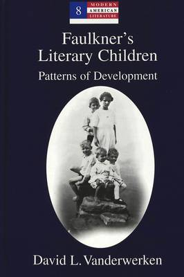 Faulkner's Literary Children: Patterns of Development - Modern American Literature: New Approaches 8 (Hardback)