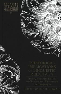 Rhetorical Implications of Linguistic Relativity: Theory and Application to Chinese and Taiwanese Interlanguages - Berkeley Insights in Linguistics and Semiotics 27 (Hardback)