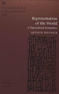 Representation of the World: A Naturalized Semantics - Revisioning Philosophy 26 (Hardback)
