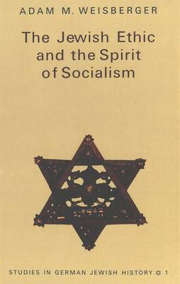 The Jewish Ethic and the Spirit of Socialism - Studies in German Jewish History 1 (Hardback)