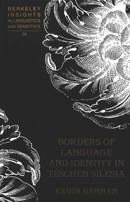 Borders of Language and Identity in Teschen Silesia - Berkeley Insights in Linguistics and Semiotics 28 (Hardback)