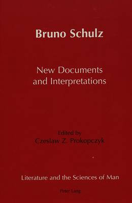 Bruno Schulz New Documents and Interpretations - Literature and the Sciences of Man 15 (Hardback)