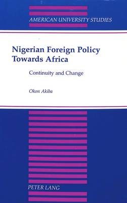 Nigerian Foreign Policy Towards Africa: Continuity and Change - American University Studies Series 10: Political Science 45 (Paperback)