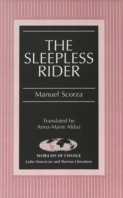 The Sleepless Rider: Translated by Anna-Marie Aldaz - Wor(L)Ds of Change: Latin American and Iberian Literature 31 (Hardback)