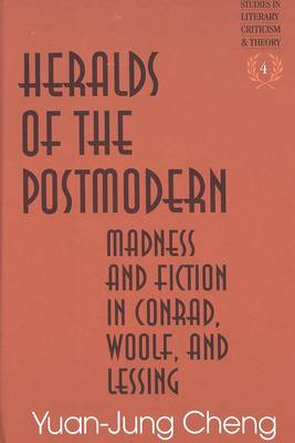 Heralds of the Postmodern: Madness and Fiction in Conrad, Woolf, and Lessing - Studies in Literary Criticism and Theory 4 (Hardback)
