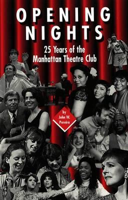 Opening Nights: 25 Years of the Manhattan Theatre Club - American University Studies Series 26: Theatre Arts 17 (Paperback)