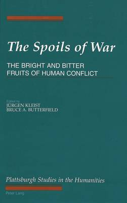 The Spoils of War: The Bright and Bitter Fruits of Human Conflict - The Plattsburgh Studies in the Humanities 5 (Hardback)