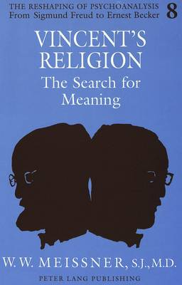 Vincent's Religion: The Search for Meaning - The Reshaping of Psychoanalysis from Sigmund Freud to Ernest Becker 8 (Hardback)