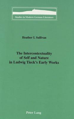 The Intercontextuality of Self and Nature in Ludwig Tieck's Early Works - Studies in Modern German Literature 83 (Hardback)
