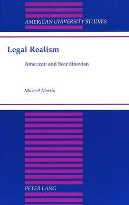Legal Realism: American and Scandinavian - American University Studies, Series 5: Philosophy 179 (Hardback)