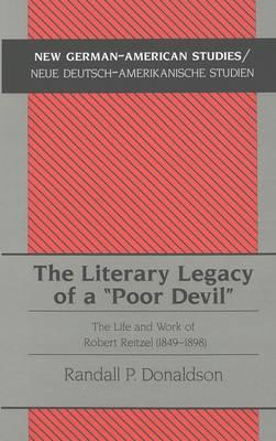 """The Literary Legacy of a """"Poor Devil"""": The Life and Work of Robert Reitzel (1849-1898) - New German-American Studies/Neue Deutsch-Amerikanische Studien 14 (Hardback)"""