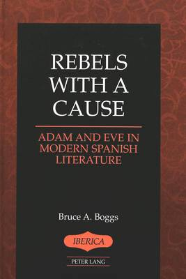 Rebels With a Cause: Adam and Eve in Modern Spanish Literature - Iberica 24 (Hardback)