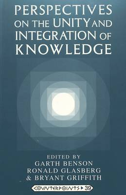 Perspectives on the Unity and Integration of Knowledge - Counterpoints Studies in the Postmodern Theory of Education 39 (Paperback)