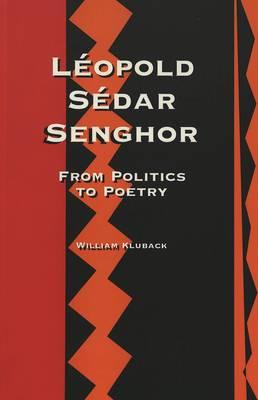 Leopold Sedar Senghor: From Politics to Poetry (Paperback)
