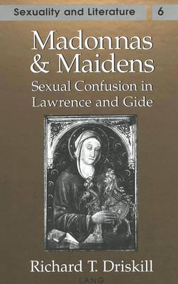 Madonnas and Maidens: Sexual Confusion in Lawrence and Gide - Sexuality and Literature 6 (Hardback)