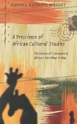 A Prescience of African Cultural Studies: The Future of Literature in Africa is Not What it Was - Counterpoints 40 (Paperback)