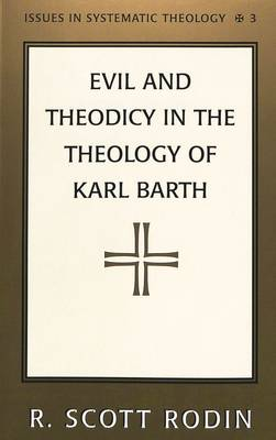 Evil and Theodicy in the Theology of Karl Barth - Issues in Systematic Theology 3 (Paperback)