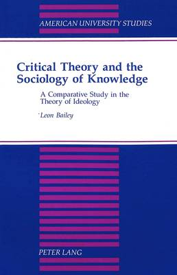Critical Theory and the Sociology of Knowledge: A Comparative Study in the Theory of Ideology - American University Studies Series 11: Anthropology/Sociology 62 (Paperback)