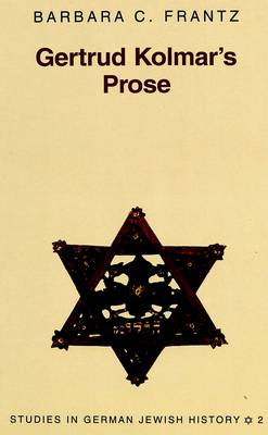 Gertrud Kolmar's Prose - Studies in German Jewish History 2 (Hardback)