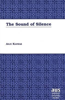The Sound of Silence - American University Studies Series 4: English Language and Literature 189 (Hardback)