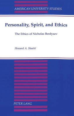 Personality, Spirit, and Ethics: The Ethics of Nicholas Berdyaev - American University Studies, Series 5: Philosophy 181 (Paperback)