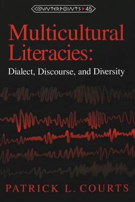 Multicultural Literacies: Dialect, Discourse, and Diversity - Counterpoints Studies in the Postmodern Theory of Education 45 (Paperback)