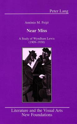 Near Miss: A Study of Wyndham Lewis (1909-1930) - Literature and the Visual Arts New Foundations 11 (Hardback)