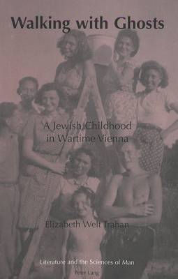 Walking with Ghosts: A Jewish Childhood in Wartime Vienna - Literature and the Sciences of Man 17 (Paperback)