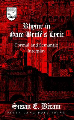 Rhyme in Gace Brule's Lyric: Formal and Semantic Interplay - Studies in the Humanities Literature - Politics - Society 34 (Hardback)